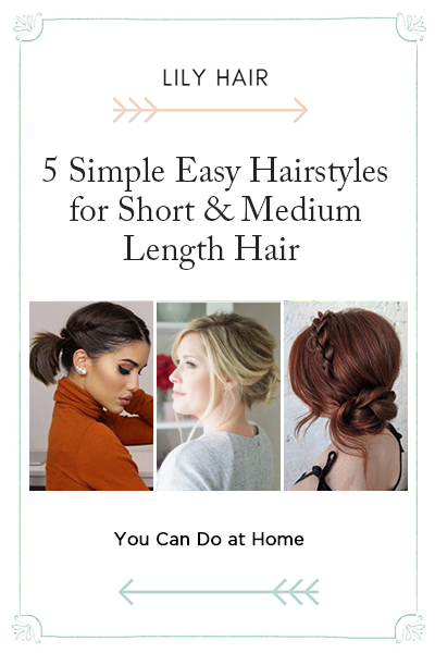 5 Simple and Easy Hairstyles for Short Hair and Medium Length Hair You Can Do at Home